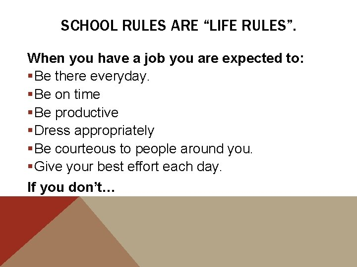 """SCHOOL RULES ARE """"LIFE RULES"""". When you have a job you are expected to:"""