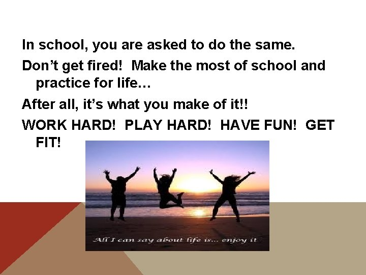 In school, you are asked to do the same. Don't get fired! Make the