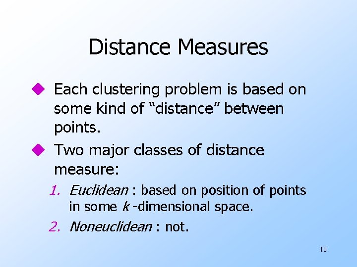 """Distance Measures u Each clustering problem is based on some kind of """"distance"""" between"""