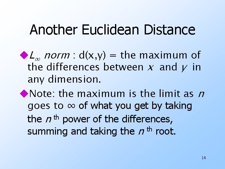 Another Euclidean Distance u. L∞ norm : d(x, y) = the maximum of the