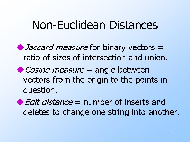 Non-Euclidean Distances u. Jaccard measure for binary vectors = ratio of sizes of intersection
