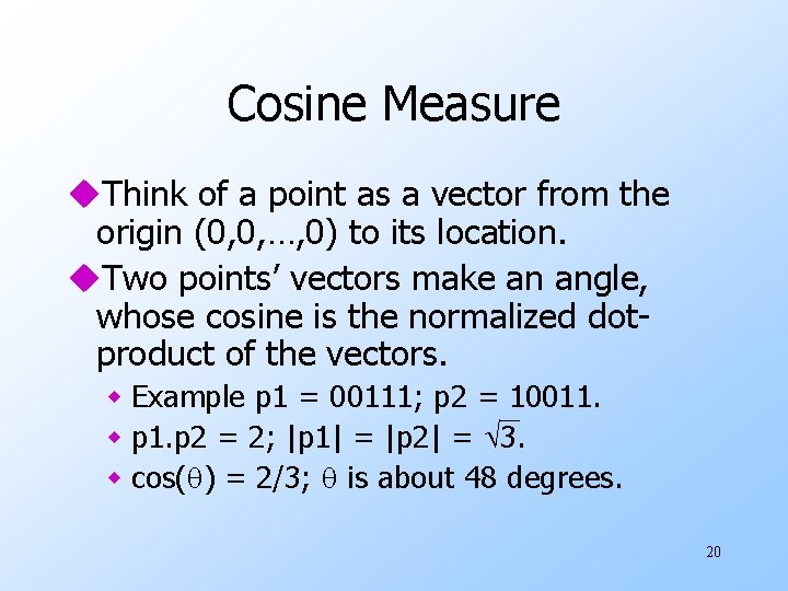 Cosine Measure u. Think of a point as a vector from the origin (0,