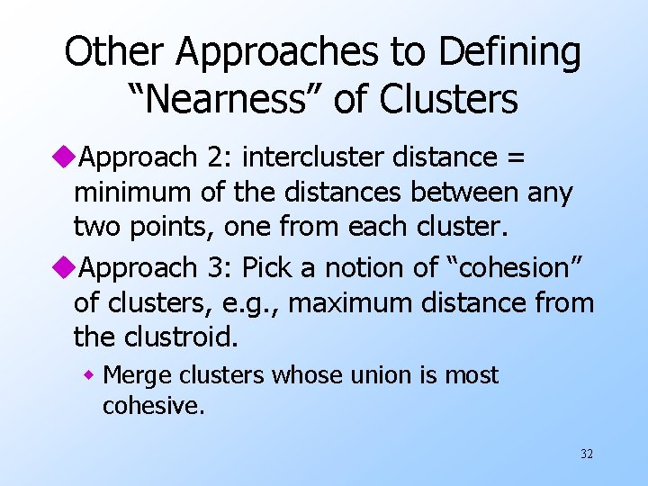 """Other Approaches to Defining """"Nearness"""" of Clusters u. Approach 2: intercluster distance = minimum"""