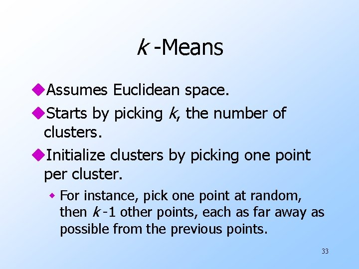 k -Means u. Assumes Euclidean space. u. Starts by picking k, the number of