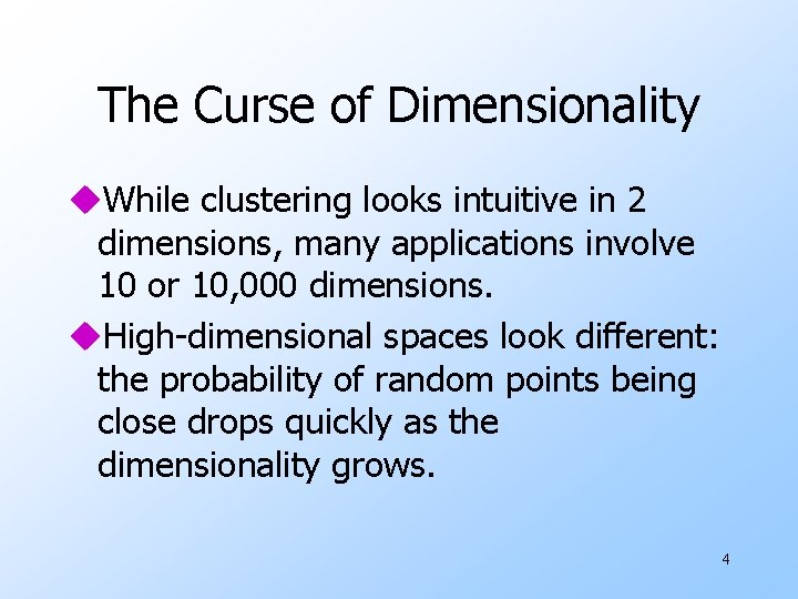 The Curse of Dimensionality u. While clustering looks intuitive in 2 dimensions, many applications