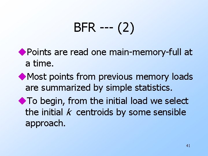 BFR --- (2) u. Points are read one main-memory-full at a time. u. Most