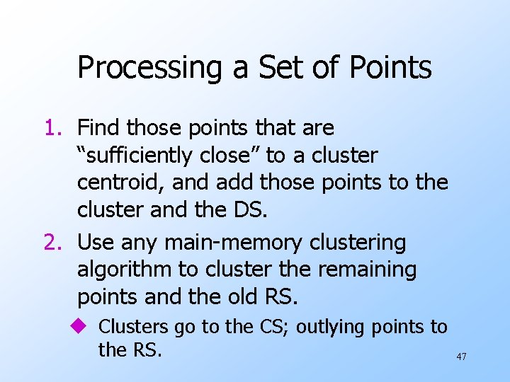 """Processing a Set of Points 1. Find those points that are """"sufficiently close"""" to"""