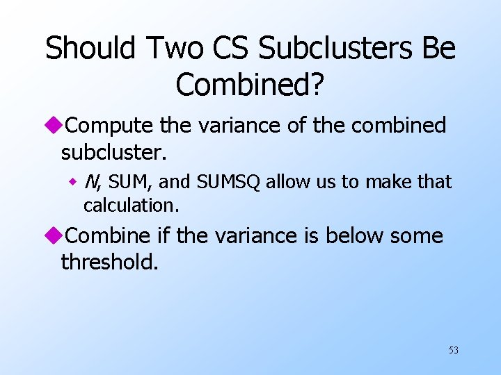 Should Two CS Subclusters Be Combined? u. Compute the variance of the combined subcluster.