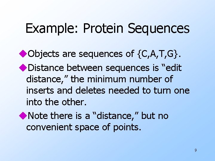 Example: Protein Sequences u. Objects are sequences of {C, A, T, G}. u. Distance