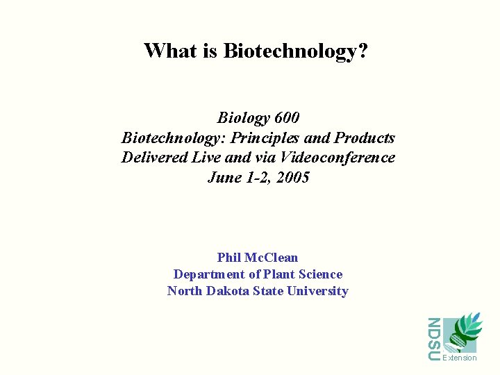 What is Biotechnology? Biology 600 Biotechnology: Principles and Products Delivered Live and via Videoconference