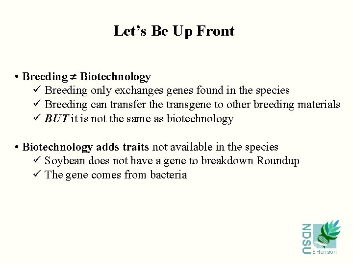 Let's Be Up Front • Breeding Biotechnology ü Breeding only exchanges genes found in
