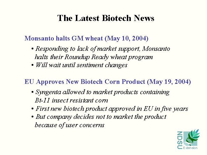 The Latest Biotech News Monsanto halts GM wheat (May 10, 2004) • Responding to
