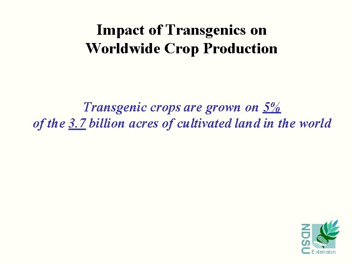 Impact of Transgenics on Worldwide Crop Production Transgenic crops are grown on 5% of