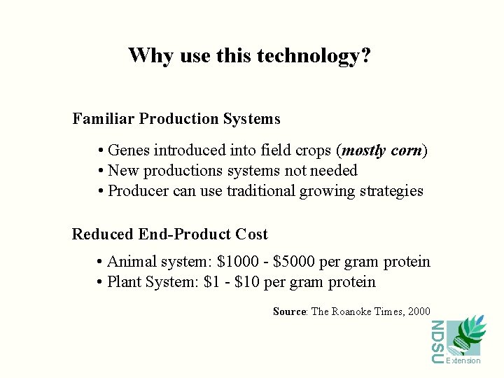 Why use this technology? Familiar Production Systems • Genes introduced into field crops (mostly