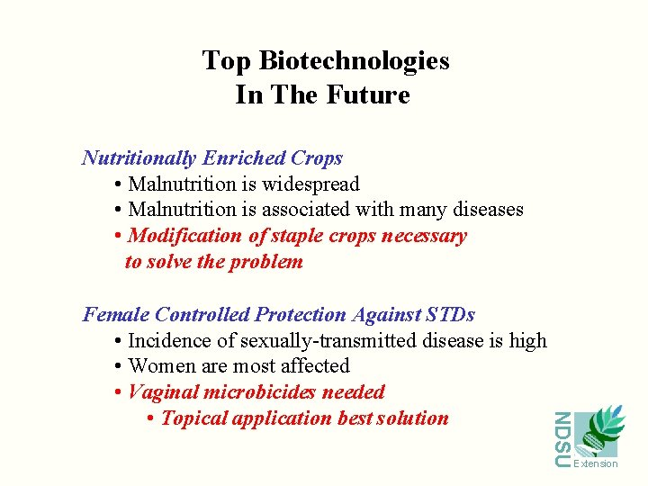 Top Biotechnologies In The Future Nutritionally Enriched Crops • Malnutrition is widespread • Malnutrition