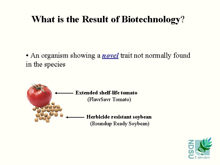 What is the Result of Biotechnology? • An organism showing a novel trait normally