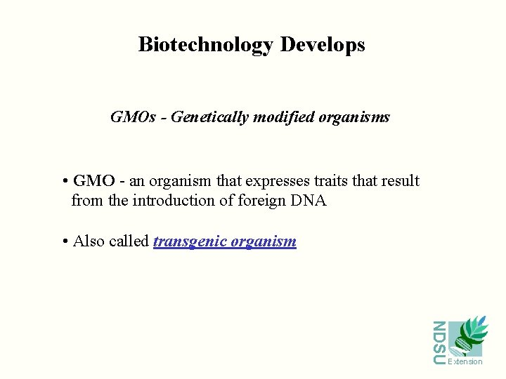 Biotechnology Develops GMOs - Genetically modified organisms • GMO - an organism that expresses