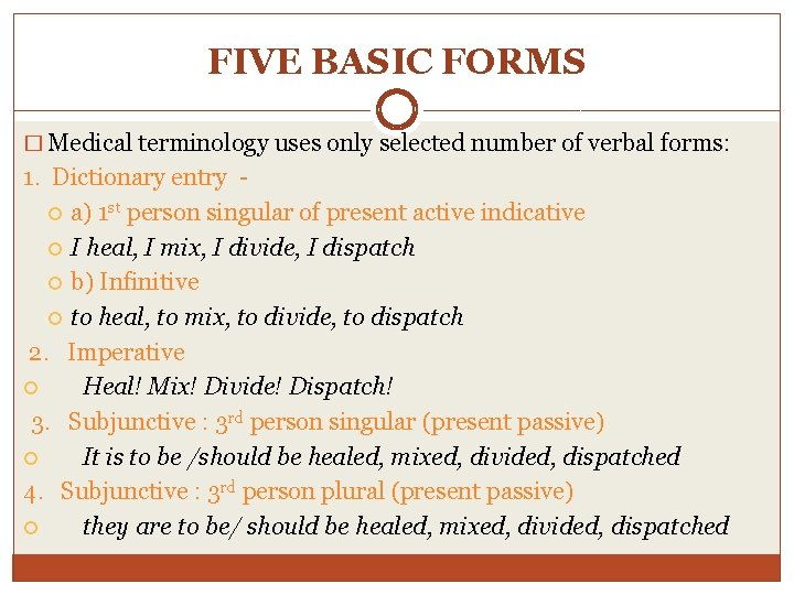 FIVE BASIC FORMS � Medical terminology uses only selected number of verbal forms: 1.