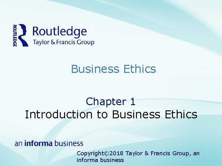 Business Ethics Chapter 1 Introduction to Business Ethics Copyright© 2018 Taylor & Francis Group,