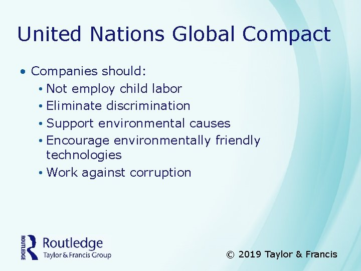 United Nations Global Compact • Companies should: • Not employ child labor • Eliminate