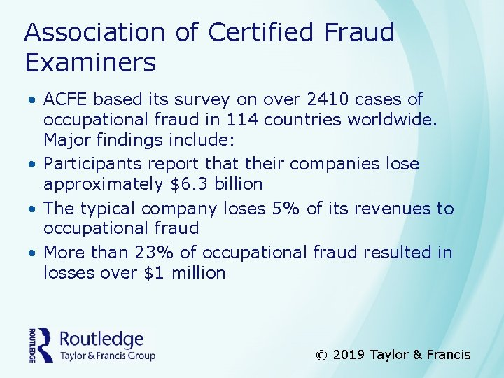 Association of Certified Fraud Examiners • ACFE based its survey on over 2410 cases