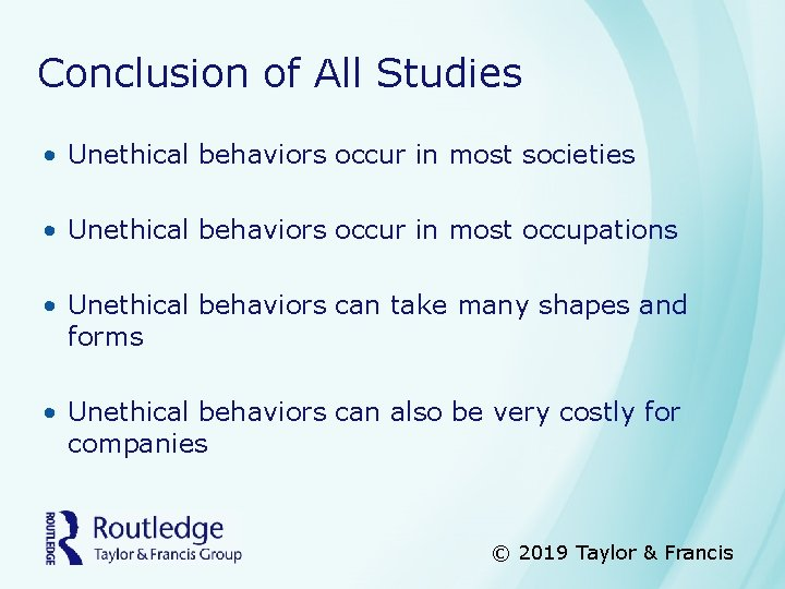 Conclusion of All Studies • Unethical behaviors occur in most societies • Unethical behaviors