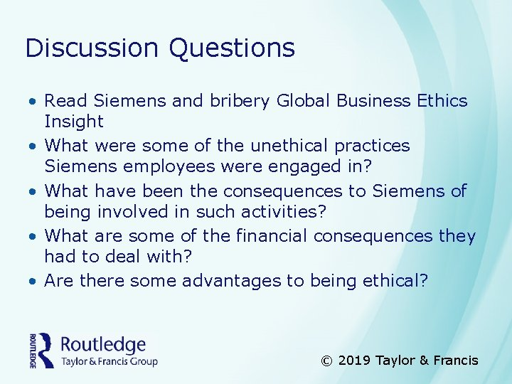 Discussion Questions • Read Siemens and bribery Global Business Ethics Insight • What were