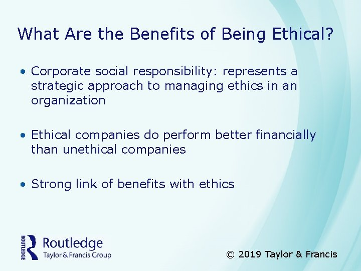 What Are the Benefits of Being Ethical? • Corporate social responsibility: represents a strategic