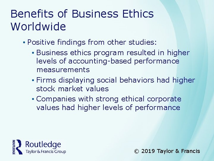 Benefits of Business Ethics Worldwide • Positive findings from other studies: • Business ethics