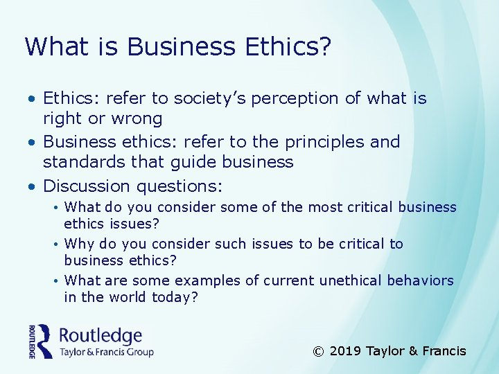 What is Business Ethics? • Ethics: refer to society's perception of what is right