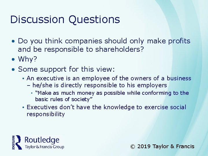Discussion Questions • Do you think companies should only make profits and be responsible