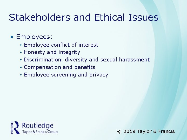Stakeholders and Ethical Issues • Employees: • • • Employee conflict of interest Honesty