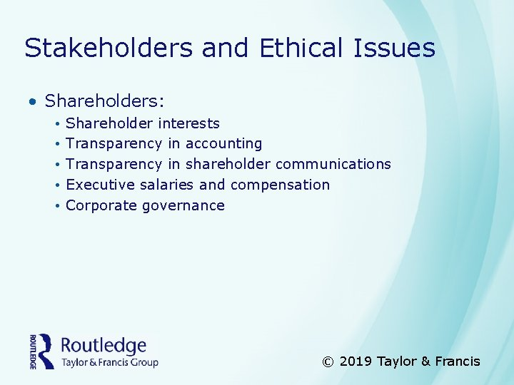 Stakeholders and Ethical Issues • Shareholders: • • • Shareholder interests Transparency in accounting