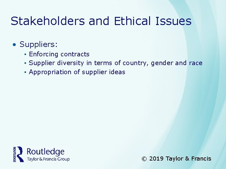 Stakeholders and Ethical Issues • Suppliers: • Enforcing contracts • Supplier diversity in terms