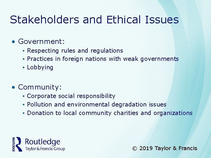 Stakeholders and Ethical Issues • Government: • Respecting rules and regulations • Practices in