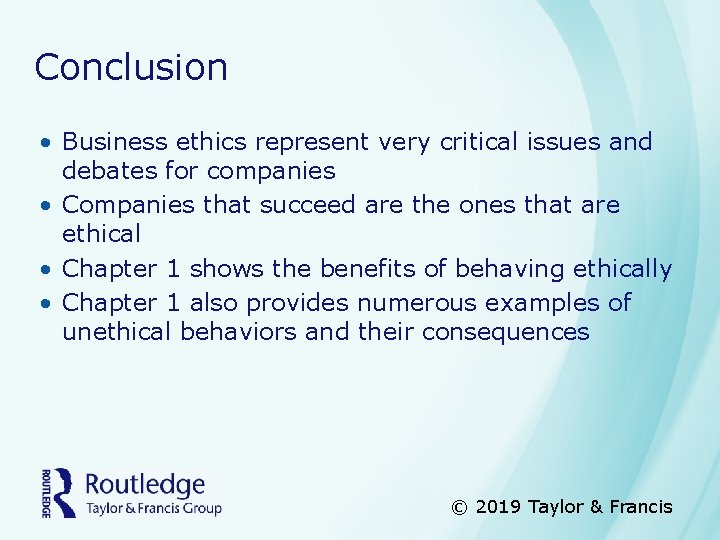 Conclusion • Business ethics represent very critical issues and debates for companies • Companies