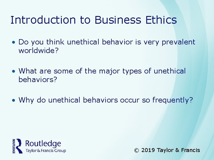 Introduction to Business Ethics • Do you think unethical behavior is very prevalent worldwide?