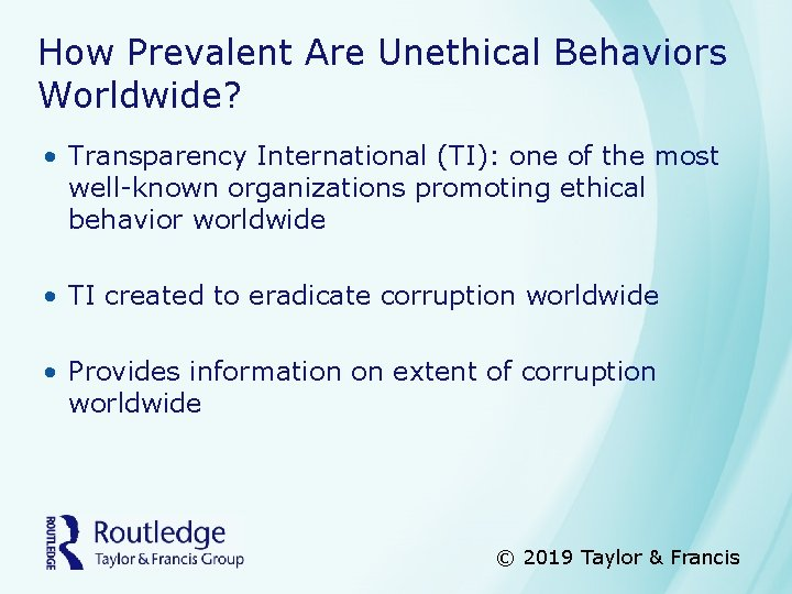 How Prevalent Are Unethical Behaviors Worldwide? • Transparency International (TI): one of the most