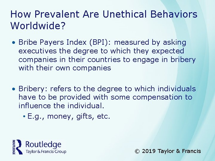 How Prevalent Are Unethical Behaviors Worldwide? • Bribe Payers Index (BPI): measured by asking