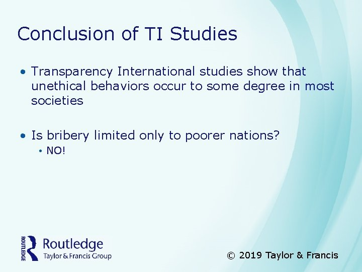 Conclusion of TI Studies • Transparency International studies show that unethical behaviors occur to