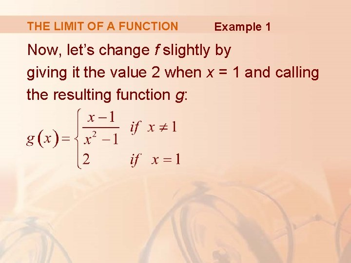 THE LIMIT OF A FUNCTION Example 1 Now, let's change f slightly by giving