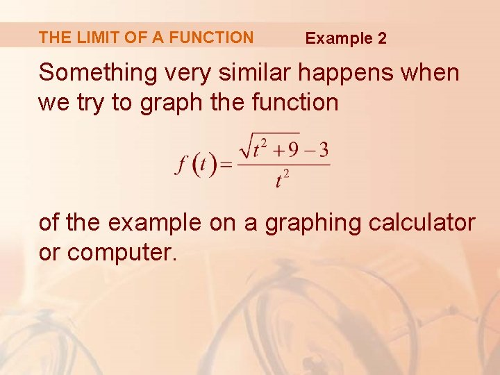 THE LIMIT OF A FUNCTION Example 2 Something very similar happens when we try