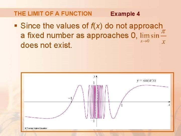 THE LIMIT OF A FUNCTION Example 4 § Since the values of f(x) do