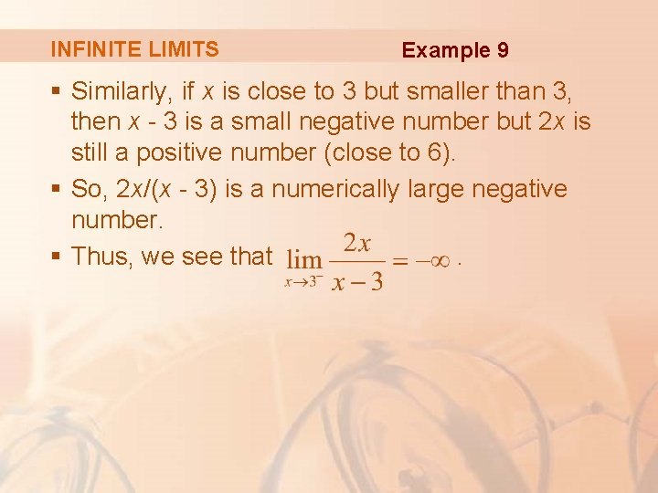 INFINITE LIMITS Example 9 § Similarly, if x is close to 3 but smaller