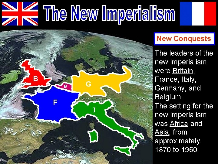 New Conquests B B F G I The leaders of the new imperialism were