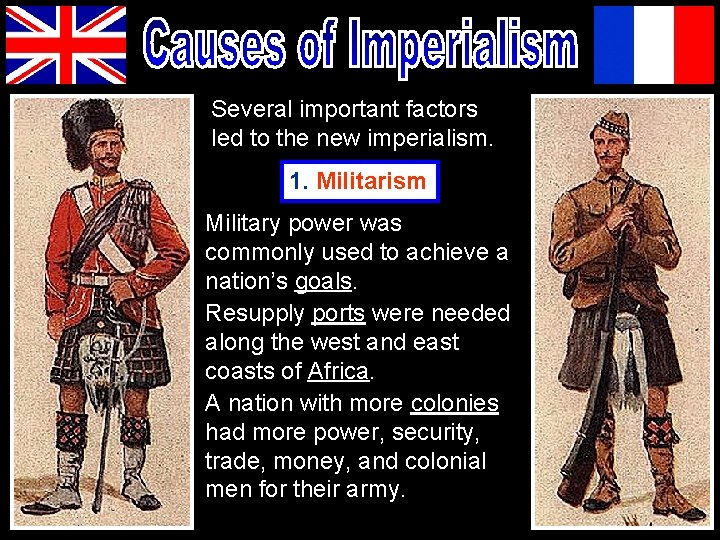 Several important factors led to the new imperialism. 1. Militarism Military power was commonly