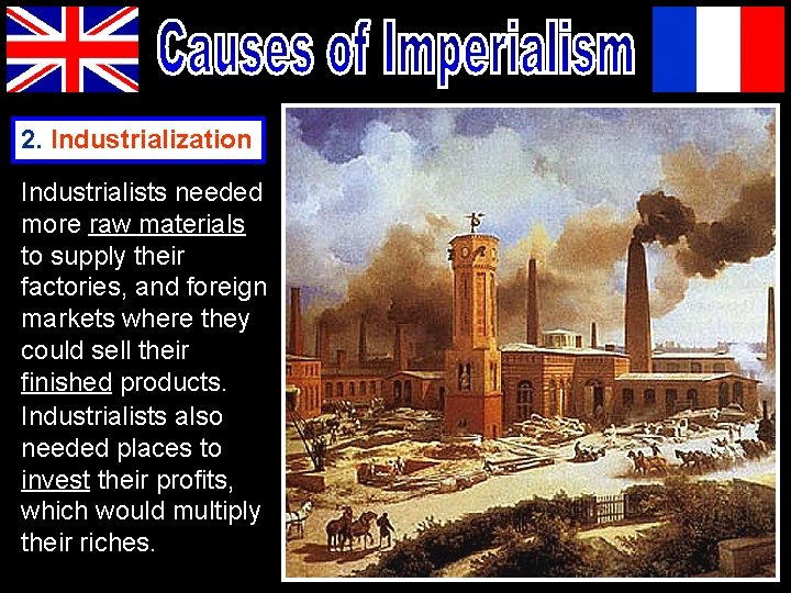 2. Industrialization Industrialists needed more raw materials to supply their factories, and foreign markets