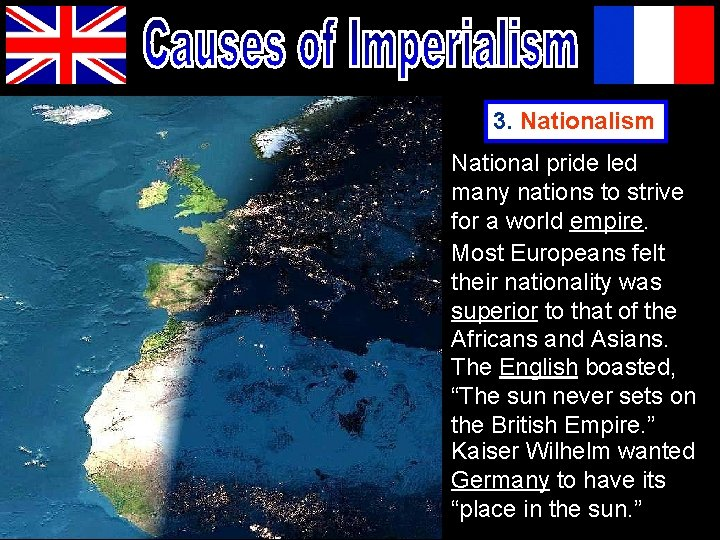 3. Nationalism National pride led many nations to strive for a world empire. Most