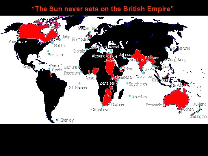 """""""The Sun never sets on the British Empire"""""""