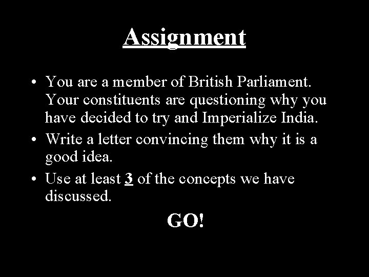 Assignment • You are a member of British Parliament. Your constituents are questioning why